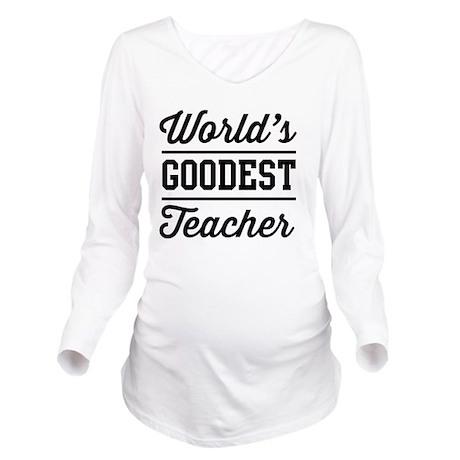 World's goodest teacher Long Sleeve Maternity T-Sh