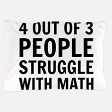 4 out of 3 struggle with math Pillow Case