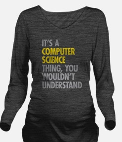 Its A Computer Scien Long Sleeve Maternity T-Shirt