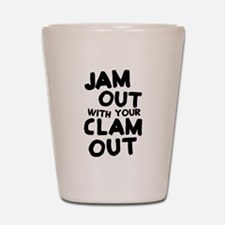 Jam Out With Your Clam Out Shot Glass