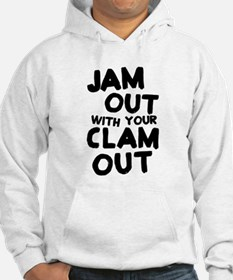 Jam Out With Your Clam Out Hoodie