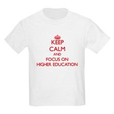 Keep Calm and focus on Higher Education T-Shirt