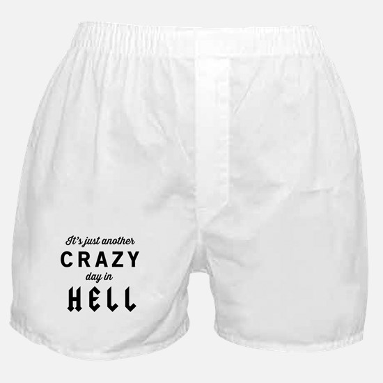 It's just another CRAZY day in HELL Boxer Shorts