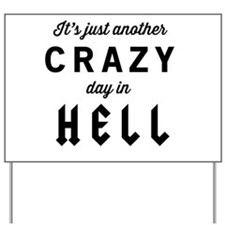 It's just another CRAZY day in HELL Yard Sign