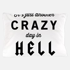 It's just another CRAZY day in HELL Pillow Case