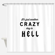 It's just another CRAZY day in HELL Shower Curtain