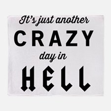 It's just another CRAZY day in HELL Throw Blanket
