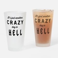 It's just another CRAZY day in HELL Drinking Glass