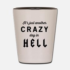 It's just another CRAZY day in HELL Shot Glass