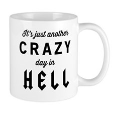 It's just another CRAZY day in HELL Mugs