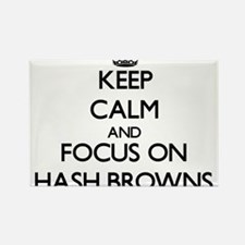 Keep Calm and focus on Hash Browns Magnets