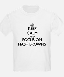 Keep Calm and focus on Hash Browns T-Shirt