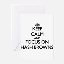 Keep Calm and focus on Hash Browns Greeting Cards