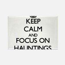 Keep Calm and focus on Hauntings Magnets