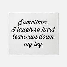 Sometimes I Laugh So Hard Tears Run Down My Leg Th