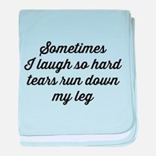 Sometimes I Laugh So Hard Tears Run Down My Leg ba