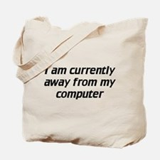 Away from computer Tote Bag