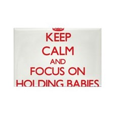 Keep Calm and focus on Holding Babies Magnets
