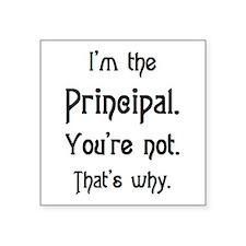"""i'm the principal Square Sticker 3"""" x 3"""""""