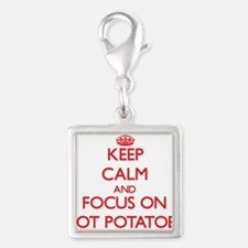 Keep Calm and focus on Hot Potatoes Charms