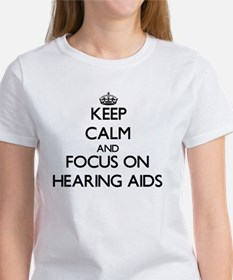 Keep Calm and focus on Hearing Aids T-Shirt