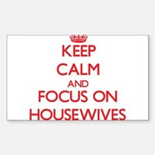 Keep Calm and focus on Housewives Decal