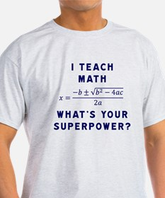I Teach Math / What's Your Superpowe T-Shirt