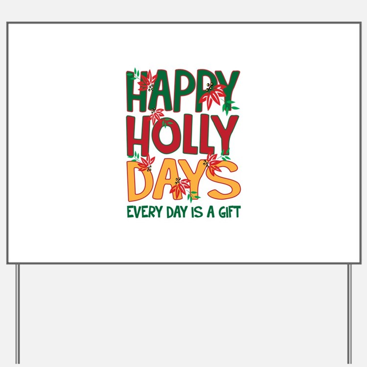 HAPPY HOLLY DAYS EVERYDAY IS A GIFT Yard Sign