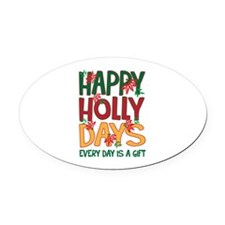 HAPPY HOLLY DAYS EVERYDAY IS A GIFT Oval Car Magne