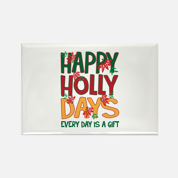 HAPPY HOLLY DAYS EVERYDAY IS A GIFT Magnets