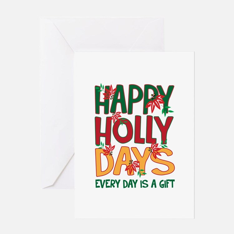 HAPPY HOLLY DAYS EVERYDAY IS A GIFT Greeting Cards