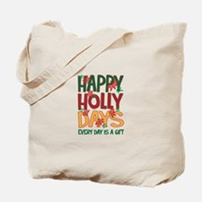 HAPPY HOLLY DAYS EVERYDAY IS A GIFT Tote Bag