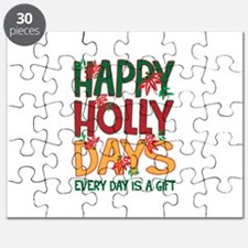 HAPPY HOLLY DAYS EVERYDAY IS A GIFT Puzzle