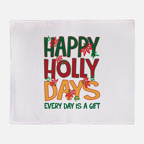 HAPPY HOLLY DAYS EVERYDAY IS A GIFT Throw Blanket