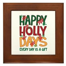 HAPPY HOLLY DAYS EVERYDAY IS A GIFT Framed Tile