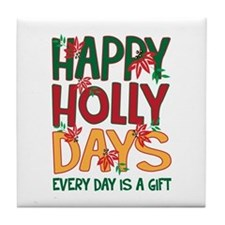 HAPPY HOLLY DAYS EVERYDAY IS A GIFT Tile Coaster