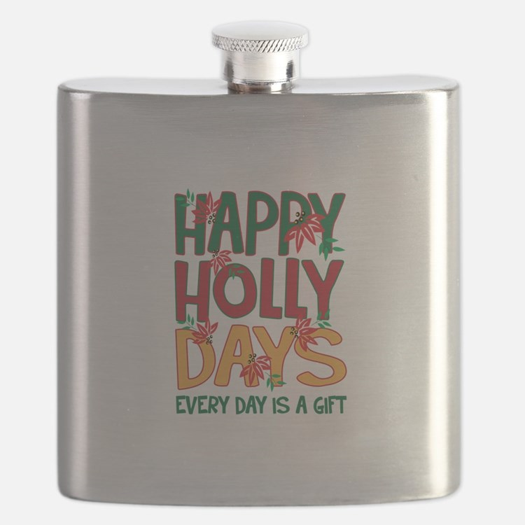 HAPPY HOLLY DAYS EVERYDAY IS A GIFT Flask