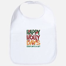 HAPPY HOLLY DAYS EVERYDAY IS A GIFT Bib