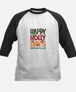HAPPY HOLLY DAYS EVERYDAY IS A GIFT Baseball Jerse