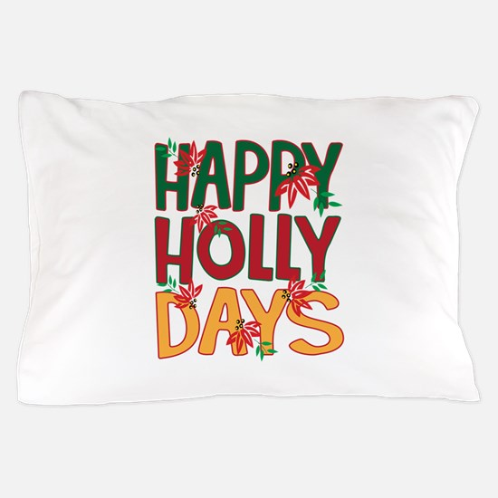 Happy Holly Days Pillow Case