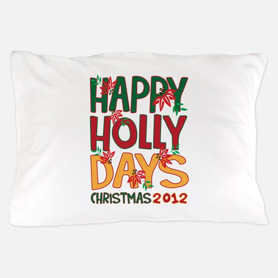 HAPPY HOLLY DAYS CHRISTMAS 2012 Pillow Case