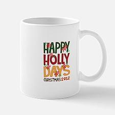 HAPPY HOLLY DAYS CHRISTMAS 2012 Mugs