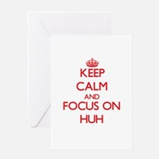 Keep Calm and focus on Huh Greeting Cards