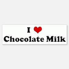 I Love Chocolate Milk Bumper Bumper Bumper Sticker