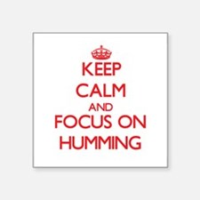 Keep Calm and focus on Humming Sticker