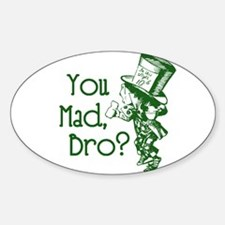 You Mad, Bro? (Mad Hatter) Decal