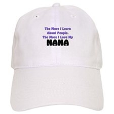 more I learn about people, more I love my NANA Baseball Cap