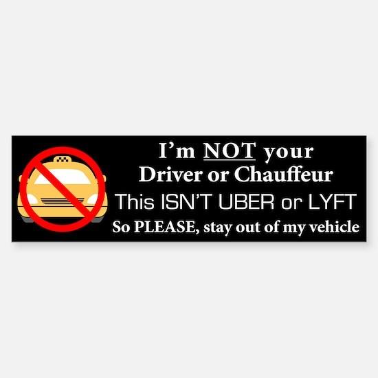 I'm NOT your Driver Bumper Bumper Bumper Sticker