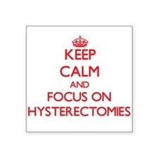 Keep Calm and focus on Hysterectomies Sticker