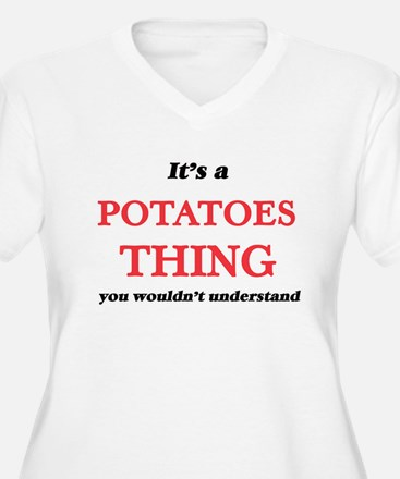 It's a Potatoes thing, you w Plus Size T-Shirt